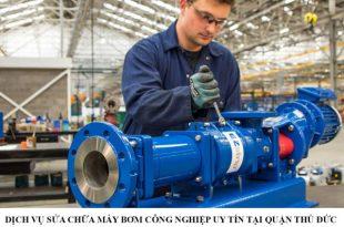 Dịch vụ sửa chữa máy bơm công nghiệp uy tín tại quận Thủ Đức