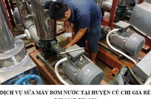Dịch vụ sửa máy bơm nước tại huyện Củ Chi giá rẻ